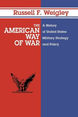 The American Way of War: A History of United States Military Strategy and Policy