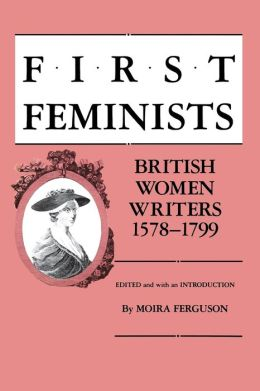 First Feminists: British Women Writers, 1578-1799