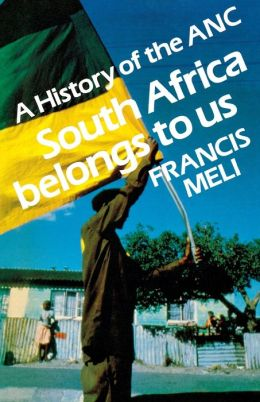 South Africa Belongs to Us: A History of the ANC