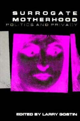 Surrogate Motherhood: Politics and Privacy