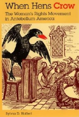 When Hens Crow: The Women's Rights Movements in Antebellum America