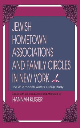 Jewish Hometown Associations and Family Circles in New York: The WPA Yiddish Writers' Group Study