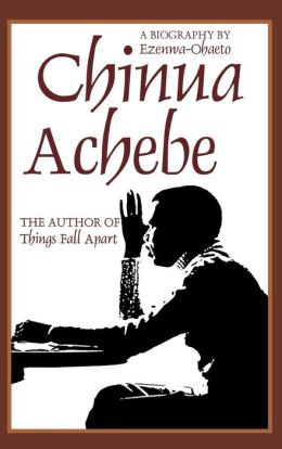 Chinua Achebe: A Biography