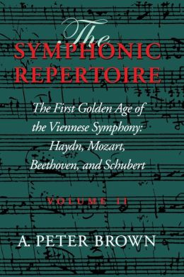 The Symphonic Repertoire: The First Golden Age of the Viennese Symphony - Haydn, Mozart, Beethoven, and Schubert