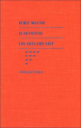 Fort Wayne Is Seventh on Hitler's List: Indiana Stories, Enlarged Edition