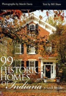 99 Historic Homes of Indiana: A Look Inside