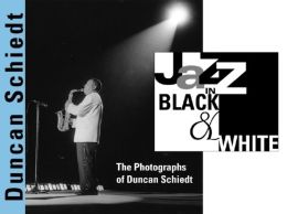 Jazz in Black and White: The Photographs of Duncan Schiedt