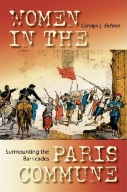 Surmounting the Barricades: Women in the Paris Commune
