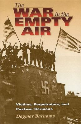The War in the Empty Air: Victims, Perpetrators, and Postwar Germans