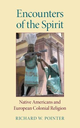 Encounters of the Spirit: Native Americans and European Colonial Religion