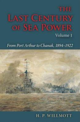 The Last Century of Sea Power: From Port Arthur to Chanak, 1894-1922