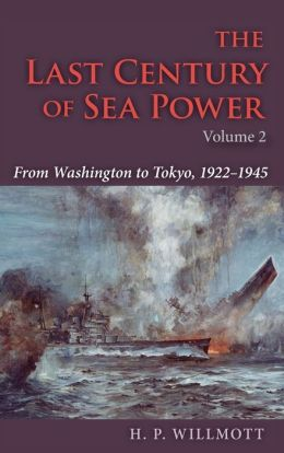 The Last Century of Sea Power: From Washington to Tokyo, 1922--1945