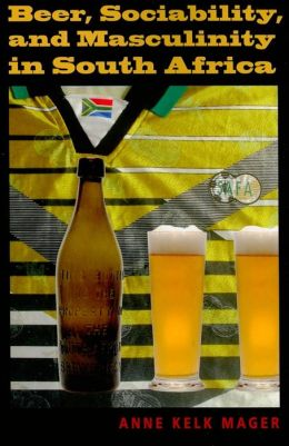 Beer, Sociability, and Masculinity in South Africa (African Systems of Thought Series)