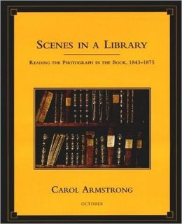 Scenes in a Library: Reading the Photograph in the Book, 1843-1875