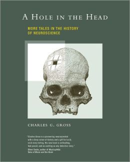A Hole in the Head: More Tales in the History of Neuroscience