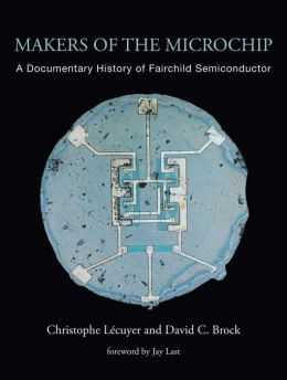 Makers of the Microchip: A Documentary History of Fairchild Semiconductor