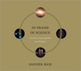In Praise of Science: Curiosity, Understanding, and Progress