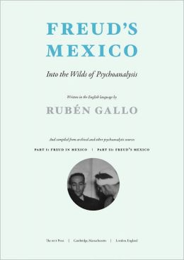 Freud's Mexico: Into the Wilds of Psychoanalysis