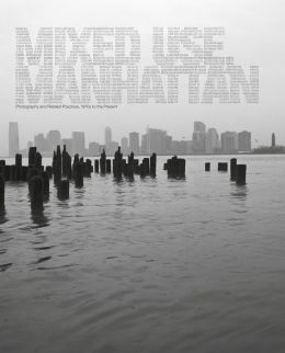 Mixed Use, Manhattan: Photography and Related Practices, 1970s to the Present