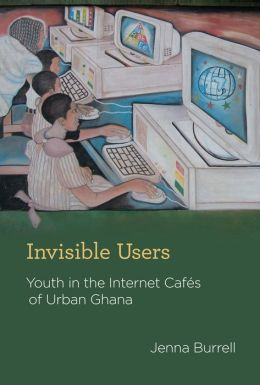 Invisible Users: Youth in the Internet Caf?s of Urban Ghana