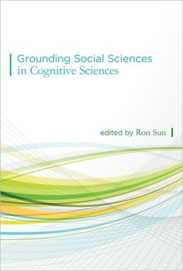 Grounding Social Sciences in Cognitive Sciences