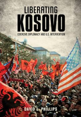 Liberating Kosovo: Coercive Diplomacy and U. S. Intervention