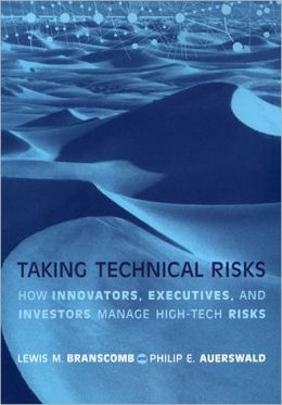 Taking Technical Risks: How Innovators, Managers, and Investors Manage Risk in High-Tech Innovations