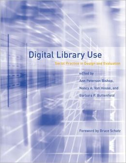 Digital Library Use: Social Practice in Design and Evaluation