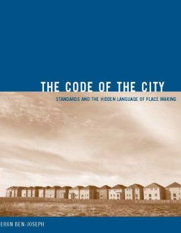 The Code of the City: Standards and the Hidden Language of Place Making