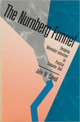 The Nurnberg Funnel: Designing Minimalist Instruction for Practical Computer Skill