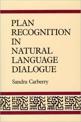 Plan recognition in natural language dialogue Sandra Carberry