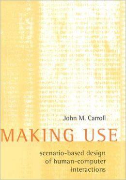 Making Use: Scenario-Based Design of Human-Computer Interactions