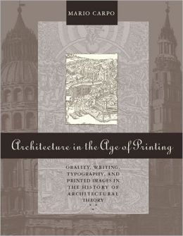 Architecture in the Age of Printing: Orality, Writing, Typography, and Printed Images in the History of Architectural Theory