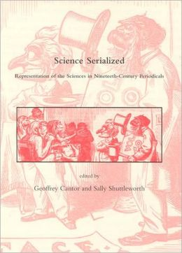 Science Serialized: Representations of the Sciences in Nineteenth-Century Periodicals