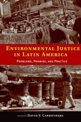 Environmental Justice in Latin America: Problems, Promise, and Practice