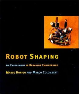 Robot Shaping: An Experiment in Behavior Engineering