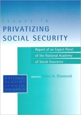 Issues in Privatizing Social Security: Report of an Expert Panel of the National Academy of Social Insurance