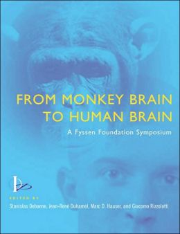 From Monkey Brain to Human Brain: A Fyssen Foundation Symposium