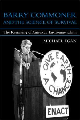 Barry Commoner and the Science of Survival: The Remaking of American Environmentalism
