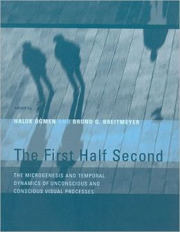 The First Half Second: The Microgenesis and Temporal Dynamics of Unconscious and Conscious Visual Processes