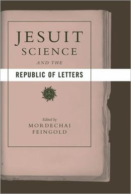 Jesuit Science and the Republic of Letters