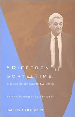 A Different Sort of Time: The Life of Jerrold R. Zacharias: Scientist, Engineer, Educator