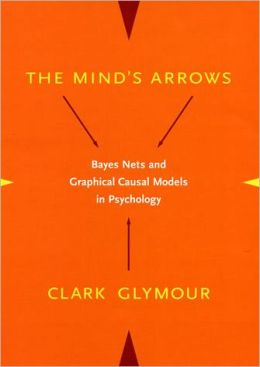 The Mind's Arrows: Bayes Nets and Graphical Causal Models in Psychology