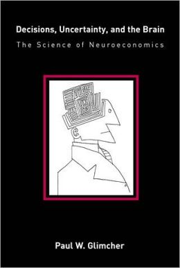 Decisions, Uncertainty, and the Brain: The Science of Neuroeconomics