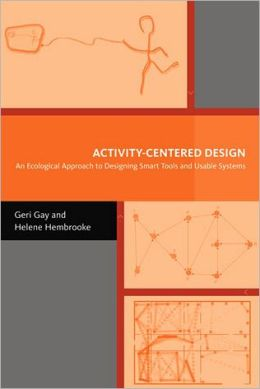 Activity-Centered Design: An Ecological Approach to Designing Smart Tools and Usable Systems