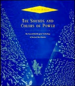The Sounds and Colors of Power: The Sacred Metallurgical Technology of Ancient West Mexico