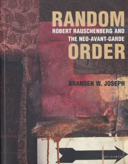 Random Order: Robert Rauschenberg and the Neo-Avant-Garde