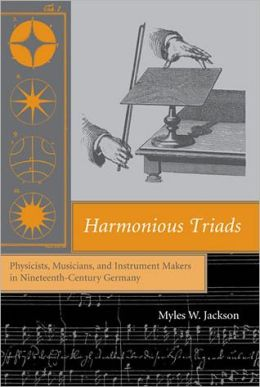 Harmonious Triads: Physicists, Musicians, and Instrument Makers in Nineteenth-Century Germany