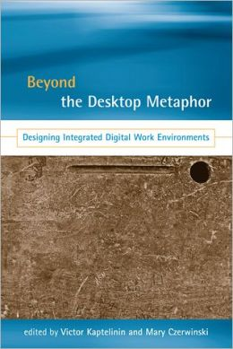 Beyond the Desktop Metaphor: Designing Integrated Digital Work Environments
