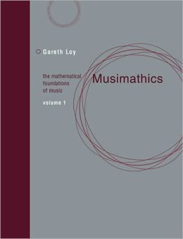Musimathics, Volume 1: The Mathematical Foundations of Music